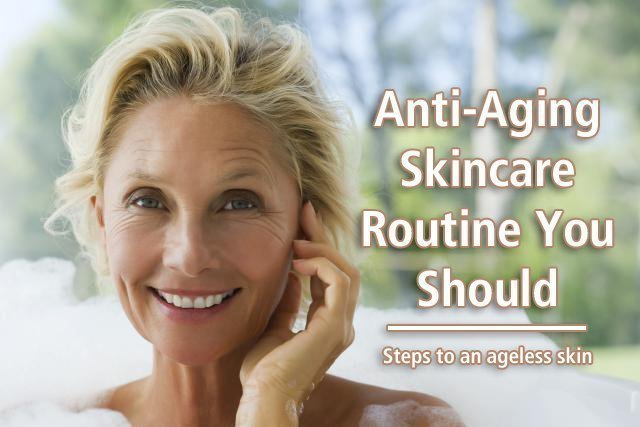 Anti-Aging Skincare Routine You Should Follow - Steps to an ageless skin