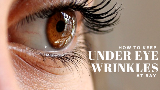 How to keep under eye wrinkles at bay 1