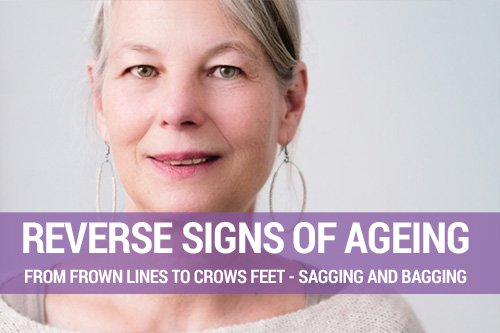 REVERSE SIGNS OF AGEING – FROM FROWN LINES TO CROWS FEET – SAGGING AND BAGGING